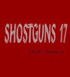 ShotGuns Thương ca số 17 (Mặt A)