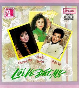 Lối về đất mẹ- Thanh Tuyền- Tuấn Vũ- Phượng Mai (Giáng ngọc CD 036)